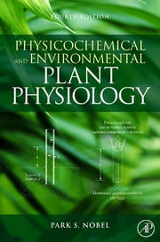 Physicochemical and Environmental Plant Physiology ebook by Park S. Nobel