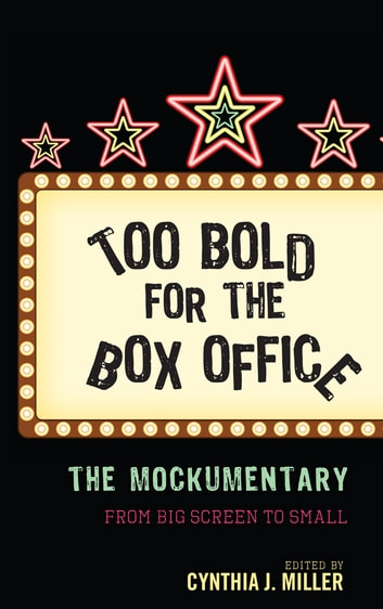 Too Bold for the Box Office - The Mockumentary from Big Screen to Small ebook by