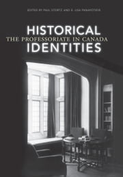 Historical Identities - The Professoriate in Canada ebook by E. Lisa Panayotidis,Paul Stortz