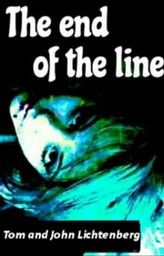 The End of the Line ebook by Tom Lichtenberg,John Lichtenberg