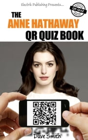 The Anne Hathaway QR Quiz Book ebook by Dave Smith