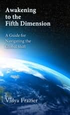 Awakening to the Fifth Dimension ebook by Vidya Frazier