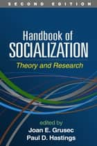 Handbook of Socialization, Second Edition - Theory and Research ebook by Joan E. Grusec, PhD, Paul D. Hastings,...