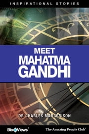 Meet Mahatma Gandhi - An eStory - Inspirational Stories ebook by Charles Margerison