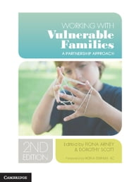 Working with Vulnerable Families - A Partnership Approach ebook by Professor Fiona Arney,Professor Dorothy Scott