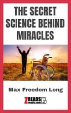 THE SECRET SCIENCE BEHIND MIRACLES ebook by Max Freedom Long, James M. Brand
