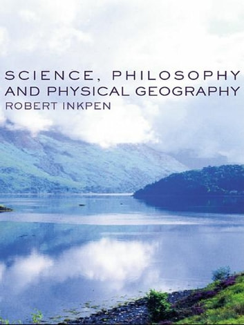 Science, Philosophy and Physical Geography ebook by Robert Inkpen,Robert Inkpen,Graham Wilson