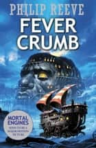 Fever Crumb eBook by Philip Reeve