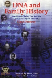DNA and Family History - How Genetic Testing Can Advance Your Genealogical Research ebook by Chris Pomery, Steve Jones