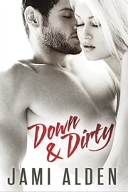 Down and Dirty ebook by Jami Alden
