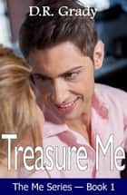 Treasure Me ebook by D.R. Grady