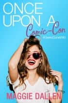 Once Upon a Comic-Con ebook by Maggie Dallen