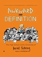 Awkward and Definition - The High School Comic Chronicles of Ariel Schrag ebook by Ariel Schrag