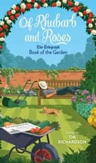 Of Rhubarb and Roses - The Telegraph Book of the Garden ebook by Tim Richardson