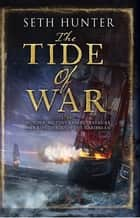 The Tide of War - A fast-paced naval adventure of bloodshed and betrayal at sea ebook by Seth Hunter