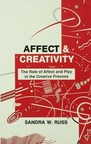 Affect and Creativity - the Role of Affect and Play in the Creative Process ebook by Sandra Walker Russ