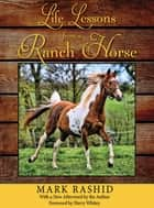 Life Lessons from a Ranch Horse ebook by Mark Rashid, Harry Whitey