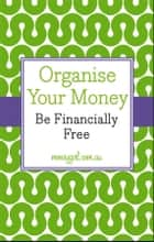 Organise Your Money ebook by Nina Dubecki,Vanessa Rowsthorn