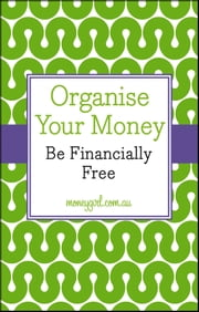 Organise Your Money - Be Financially Free ebook by Nina Dubecki,Vanessa Rowsthorn