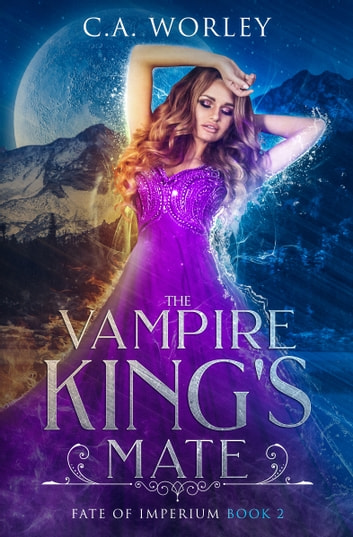 The Vampire King's Mate ebook by C.A. Worley
