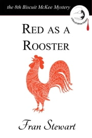 Red as a Rooster - Biscuit McKee Mysteries, #8 ebook by Fran Stewart