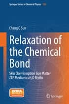 Relaxation of the Chemical Bond ebook by Chang Q Sun