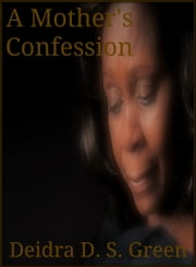 A Mother's Confession ebook by Deidra D. S. Green