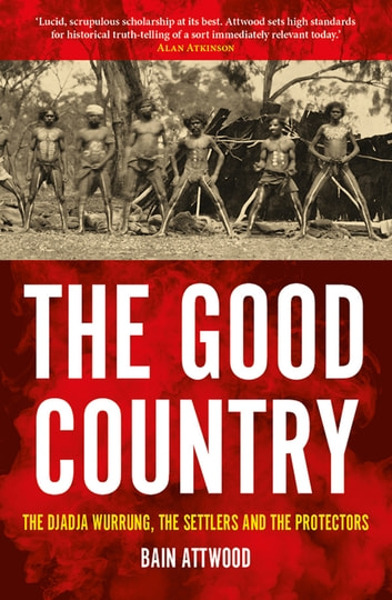 The good country ebook by bain attwood 9781925523089 rakuten kobo the good country the djadja wurrung the settlers and the protectors ebook by bain fandeluxe Images