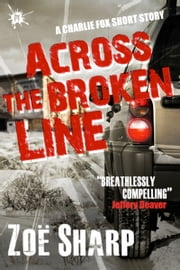 Across The Broken Line: a Charlie Fox short story ebook by Zoe Sharp