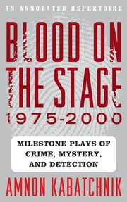 Blood on the Stage, 1975-2000 - Milestone Plays of Crime, Mystery, and Detection ebook by Amnon Kabatchnik