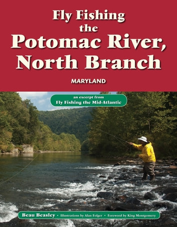Fly Fishing the Potomac River, North Branch, Maryland - An Excerpt from Fly Fishing the Mid-Atlantic ebook by Beau Beasley