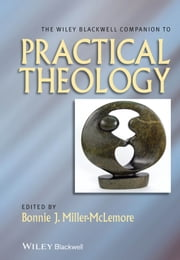 The Wiley Blackwell Companion to Practical Theology ebook by Bonnie J. Miller-McLemore