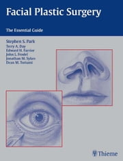 Facial Plastic Surgery - The Essential Guide ebook by Stephen S. Park