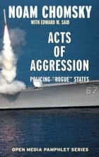 Acts of Aggression - Policing Rogue States ebook by Noam Chomsky, Edward W. Said, Ramsey Clark