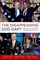 The Disappearing God Gap? ebook by Corwin Smidt,Kevin den Dulk,Bryan Froehle,James Penning,Stephen Monsma,Douglas Koopman