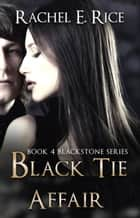 Black Tie Affair - Blackstone, #4 ebook by Rachel E Rice
