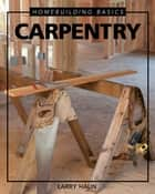 Homebuilding Basics: Carpentry ebook by Larry Haun