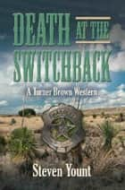 DEATH AT THE SWITCHBACK: A Turner Brown Western ebook by Steven Yount