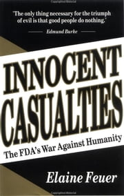 Innocent Casualties - The FDA's War Against Humanity ebook by Elaine Feuer