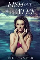 Fish Out Of Water ebook by Ros Baxter