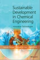 Sustainable Development in Chemical Engineering ebook by Vincenzo Piemonte,Marcello De Falco,Angelo Basile