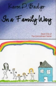 In A Family Way: Book I of The Commitment Series ebook by Karen D. Badger