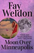 Moon Over Minneapolis ebook by Fay Weldon