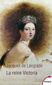 La reine Victoria eBook by Jacques de LANGLADE