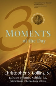 Three Moments of the Day - Praying with the Heart of Jesus ebook by Christopher S. Collins S.J.,James Kubicki S.J.