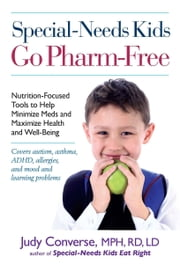 Special-Needs Kids Go Pharm-Free - Nutrition-Focused Tools to Help Minimize Meds and Maximize Health and Well-Being ebook by Judy Converse