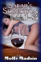 Sarah's Seduction: Complete Series 1 - 3 ebook by Molly Madsin