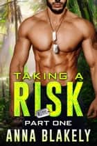 Taking a Risk, Part One ebook by Anna Blakely