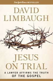 Jesus on Trial - A Lawyer Affirms the Truth of the Gospel 電子書 by David Limbaugh