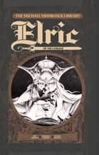 The Michael Moorcock Library - Elric, Vol. 1: Elric of Melnibone ebook by Roy Thomas, Michael T. Gilbert, P. Craig Russell